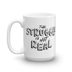 The Struggle Is Not Real Mug