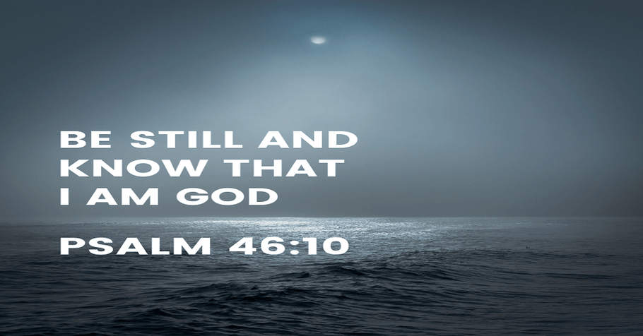 Be Still, And Know That I Am God Psalm 46:10 Meaning