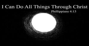 I Can Do All Things Through Christ... Philippians 4:13
