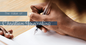 The Value of Christian Journaling