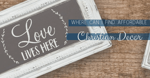Where Can I Find Affordable Christian Home Decor?