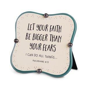 Let Your Faith Be Bigger Than Your Fears Plaque