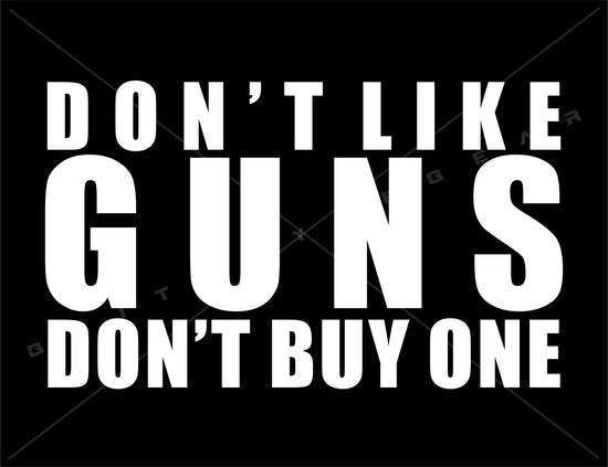 Don't Like Guns Don't Buy One Vinyl Decal | Grit Style Gear