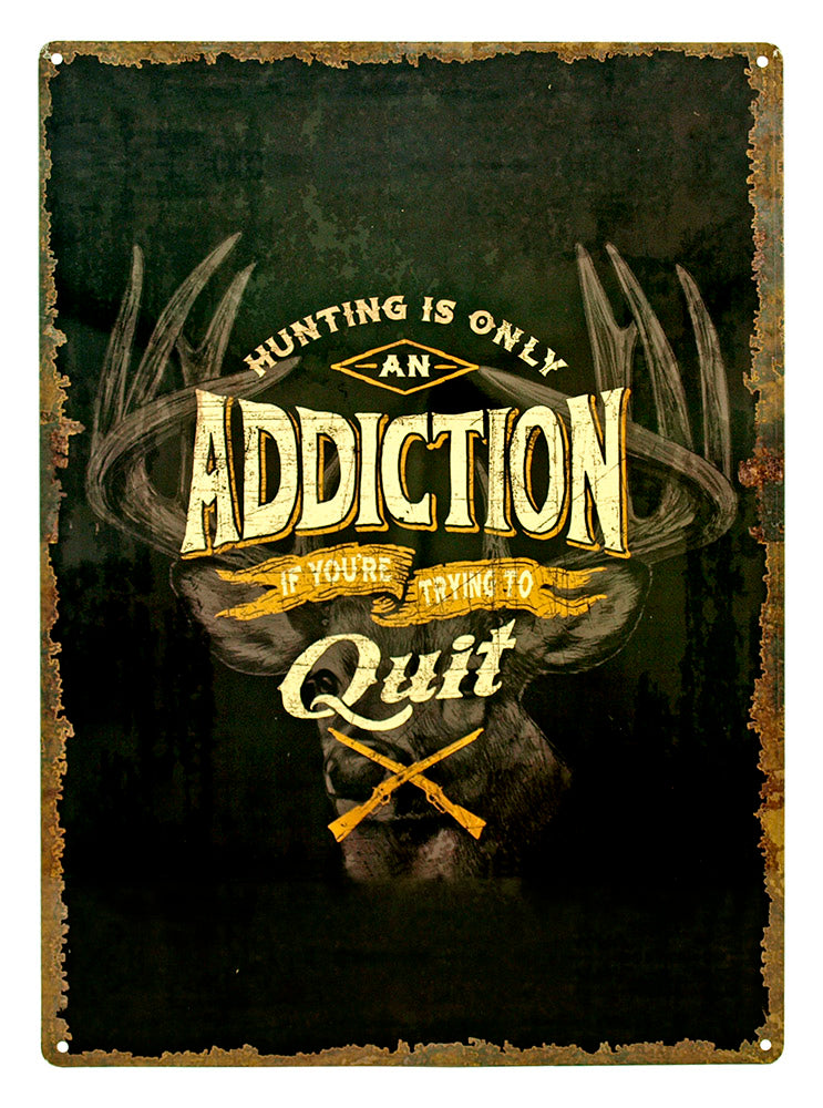Hunting is Only an Addiction Tin Sign | Grit Style Gear