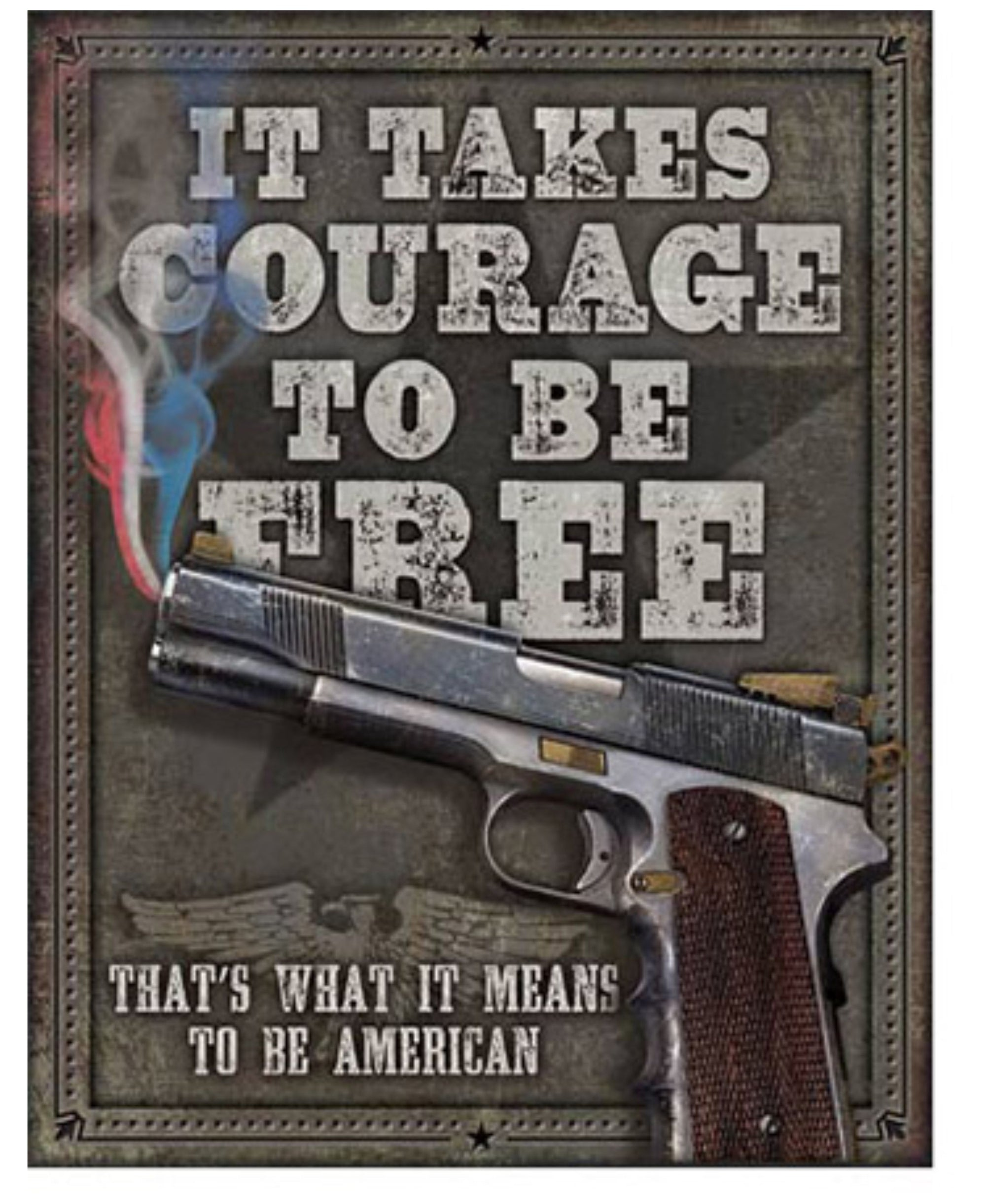 It Takes Courage to be Free Tin Sign | Grit Gear Apparel®