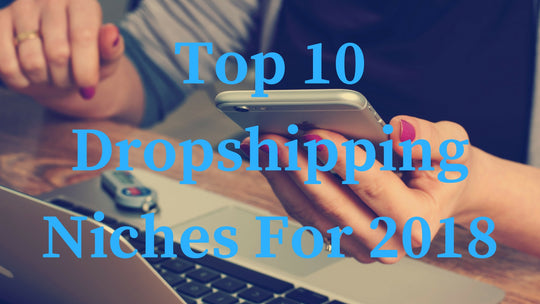 Top 10 Hottest Niche Dropshipping Websites for 2018!