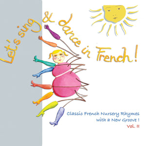 Let's sing & dance in French! Classic French nursery rhymes with a new groove! Vol. II