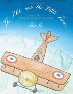 The Pilot and the Little Prince: The Life of Antoine de Saint-Exupéry