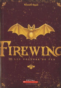 Kenneth Oppel. Firewing : Les voleurs de feu