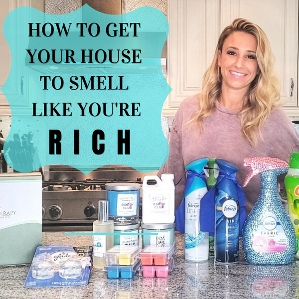 HOW TO GET YOUR HOUSE TO SMELL LIKE YOU'RE RICH!