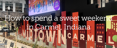 How to spend a sweet weekend in Carmel, Indiana-NearandFarAZ