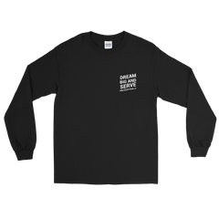 Dream Big And Serve Unconditionally Long Sleeve Shirt