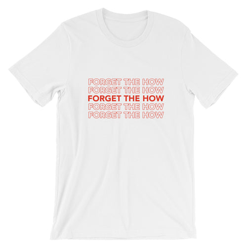 Forget The How T-Shirt White (Unisex)