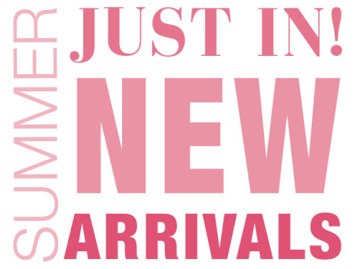 Two words: NEW ARRIVALS!