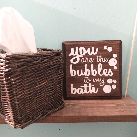 You are the Bubbles to my Bath - Wood Sign - West+Mak