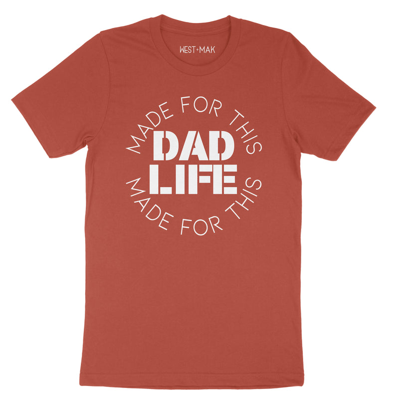 Made for this Dad Life - SHORT SLEEVE TEE - West+Mak