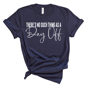 No Such Thing as a Day Off - Adult Unisex Short Sleeve Tee - West+Mak