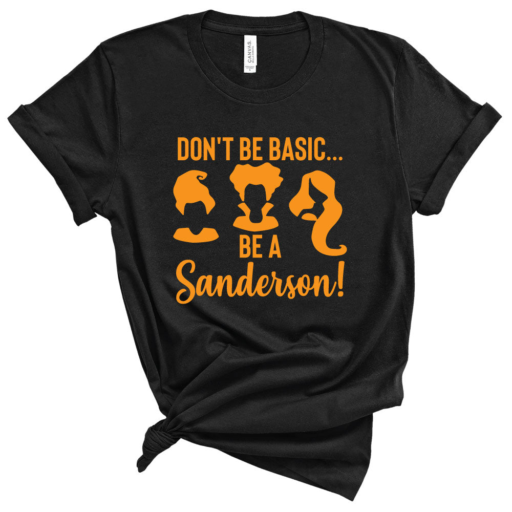 *ADULT* Don't Be Basic, Be a Sanderson - Unisex Tee/Pullover - West+Mak