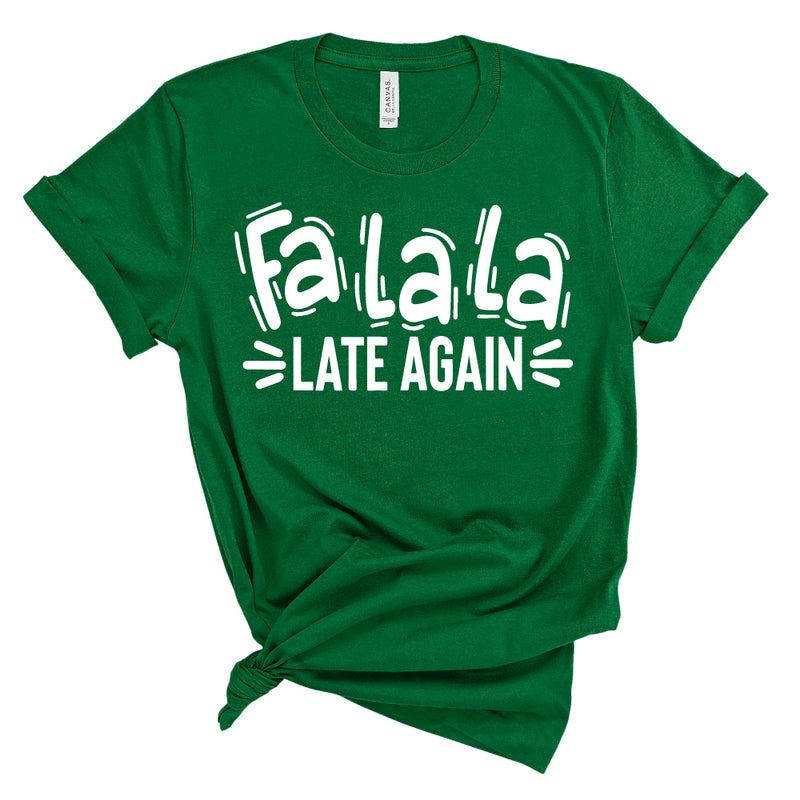 Fa La La, Late Again - Adult Unisex Tee