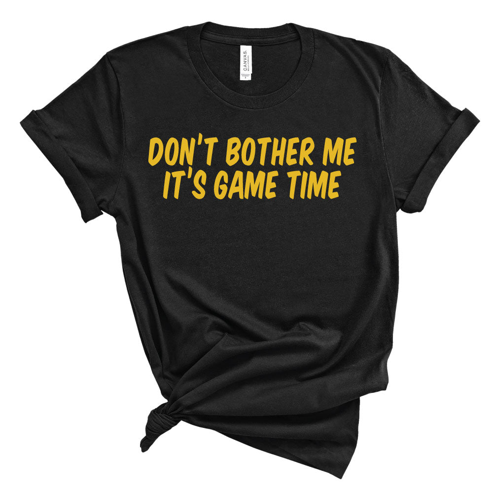 *CHOOSE TEAM* Don't Bother Me, It's Game Time - Unisex Tee - West+Mak