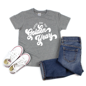 These are the Golden Years - Kids Tee - West+Mak