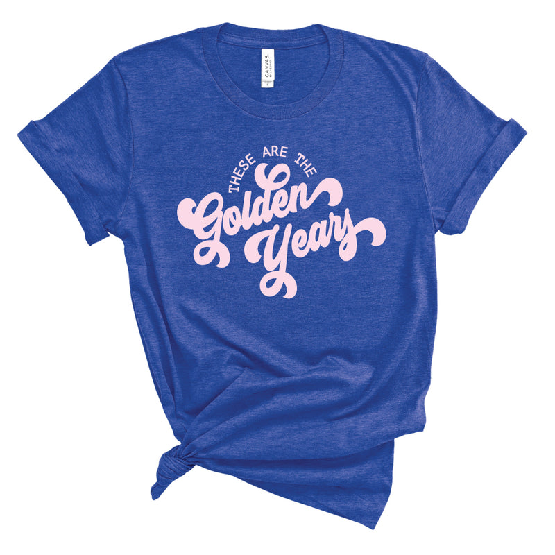 These are the Golden Years - Adult Unisex Tee - West+Mak