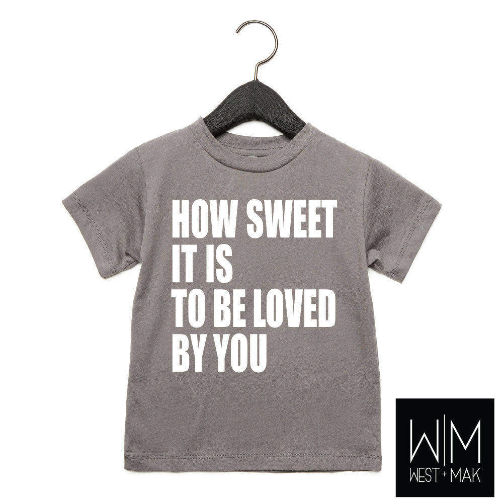 How Sweet It Is To Be Loved By You - Kids Tee - West+Mak