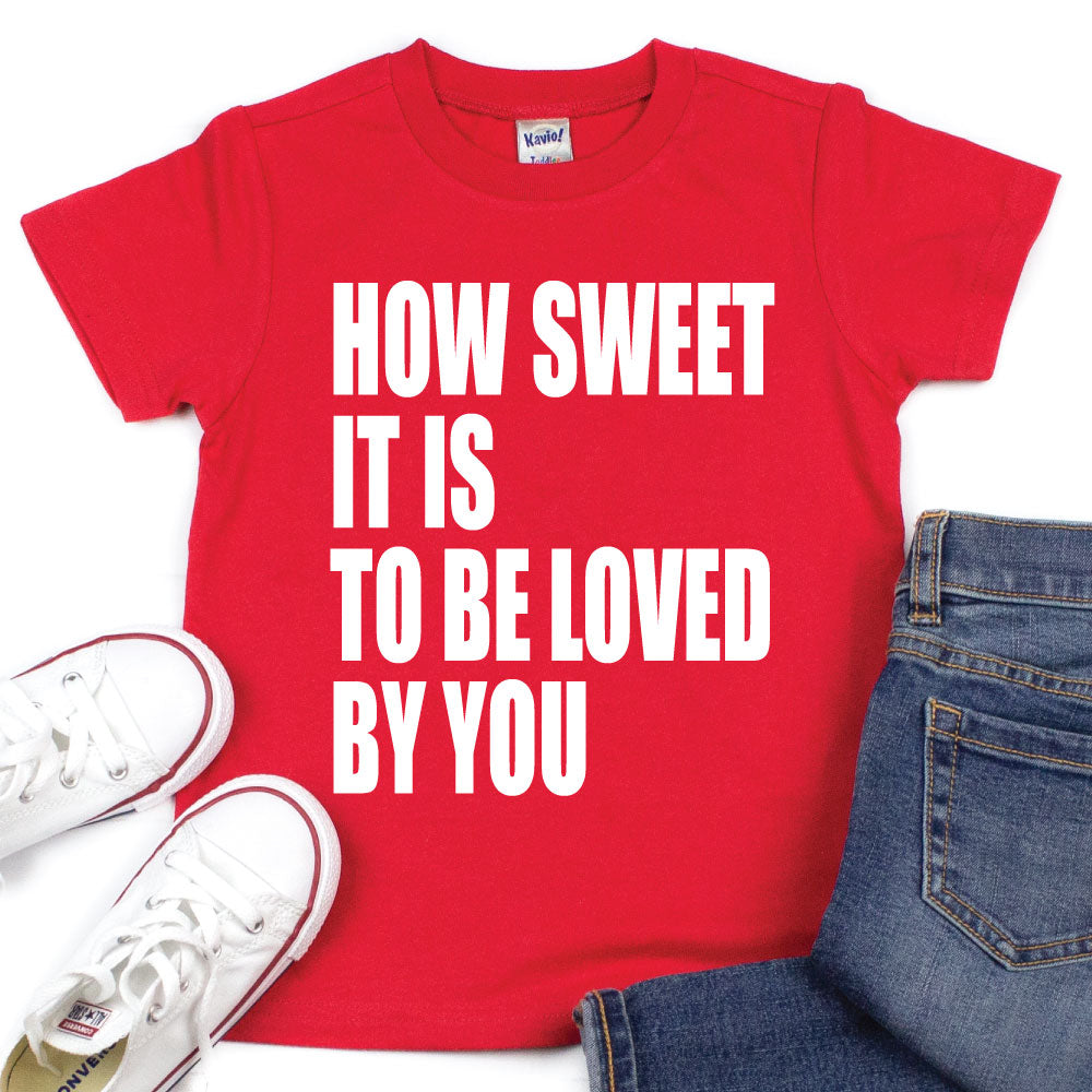 How Sweet It Is To Be Loved By You - Kids VDay Tee - West+Mak
