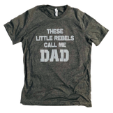 These Little Rebels Call Me Dad - SHORT SLEEVE TEE