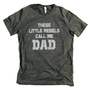 These Little Rebels Call Me Dad - SHORT SLEEVE TEE - West+Mak
