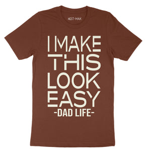 I Make This Look Easy, Dad Life - SHORT SLEEVE TEE - West+Mak