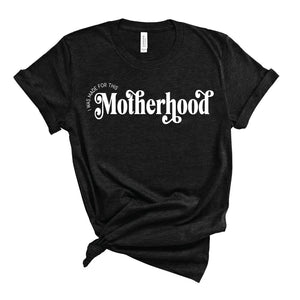 Motherhood, I Was Made for This - Adult Unisex Tee - West+Mak