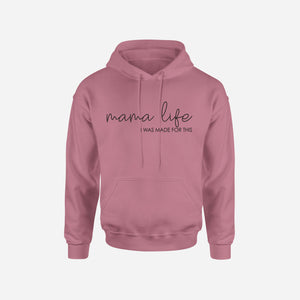 Mama Life, I Was Made for This - Unisex Hoodie - West+Mak