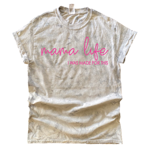 Mama Life, I Was Made for This TIE DYE - Unisex Tee