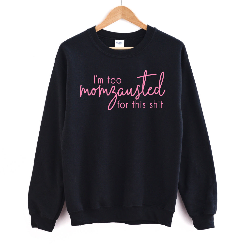 Too Momzausted for this Shit - Adult Unisex Black Pullover