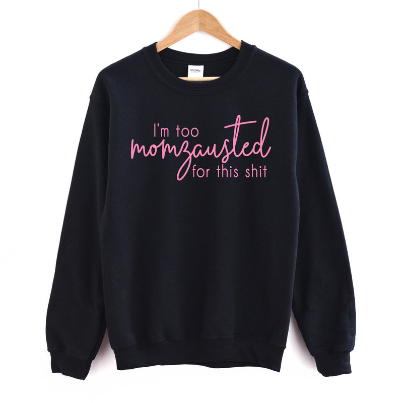 Too Momzausted for this Shit - Adult Unisex Black Pullover - West+Mak