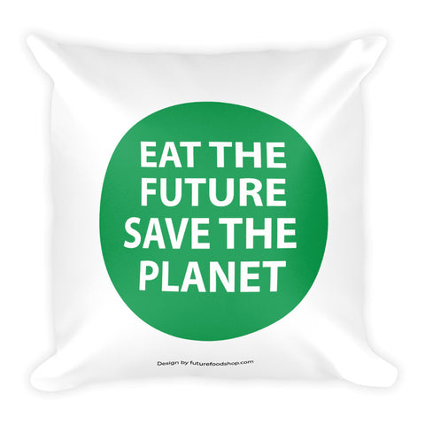 "FFS Pillow - ""EAT THE FUTURE, SAVE THE PLANET"""