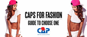 CAPS FOR FASHION: GUIDE TO CHOOSE ONE
