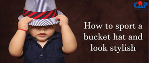 How to sport a bucket hat and look stylish!