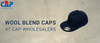 Wool Blend Caps at Cap Wholesalers