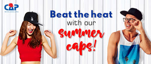 Beat the heat with our summer caps!