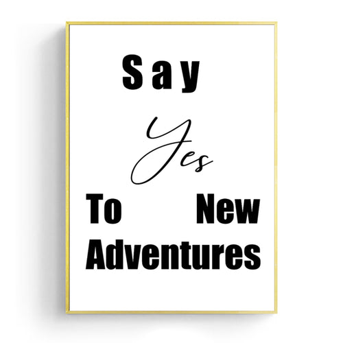 Wall Art -  Say Yes to New Adventures  - B/W Typography (A-772)