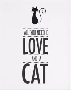 "Wall Art- Quote Print - ""All you need is LOVE and a Cat"" (A-59)"