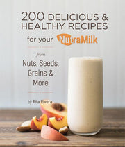 200 Delicious & Healthy Recipes for your NutraMilk from Nuts, Seeds, Grains & More but Rita Rivera (book cover)