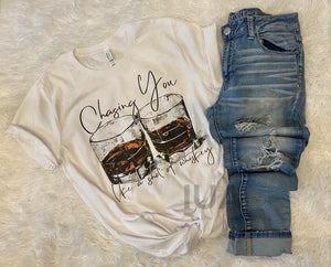 Chasing you whiskey tee