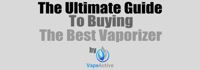 The Ultimate Guide to Buying the Best Vaporizer