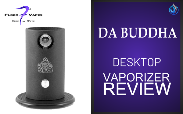 7th Floor Da Buddha Vaporizer Review