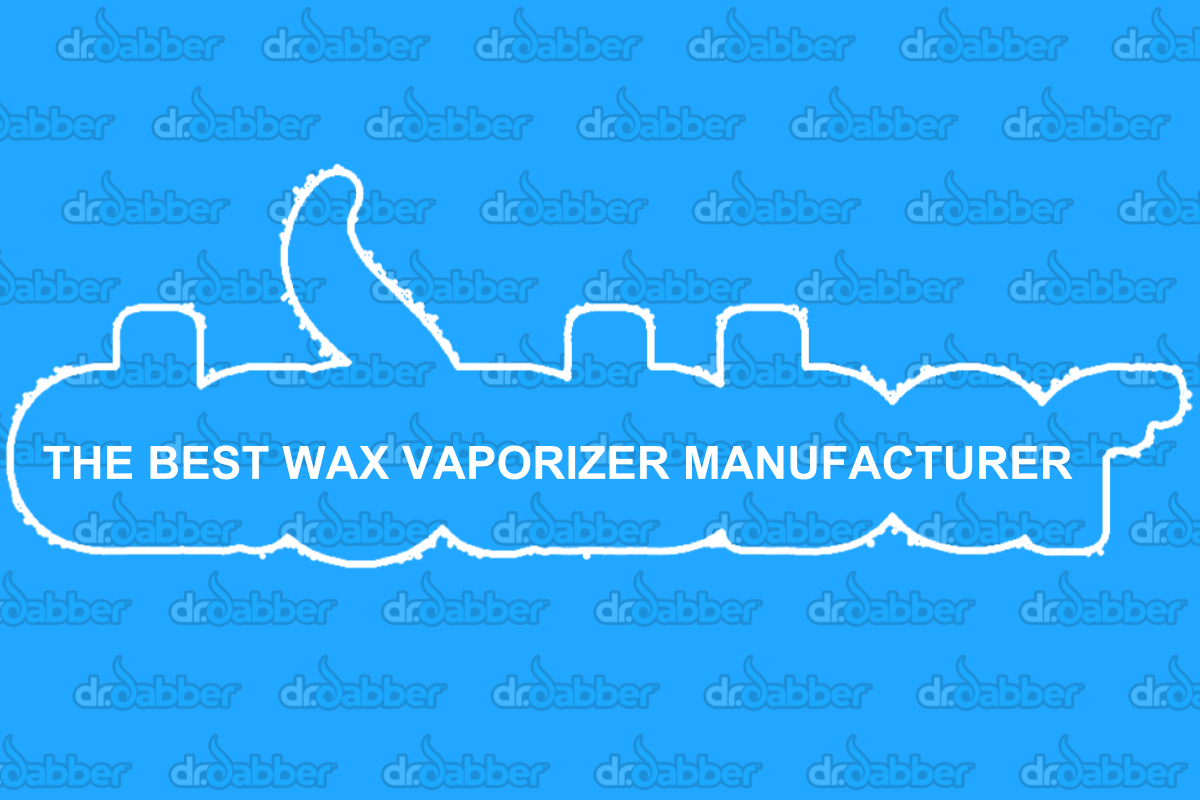Dr. Dabber the Best Wax Vape Manufacturer
