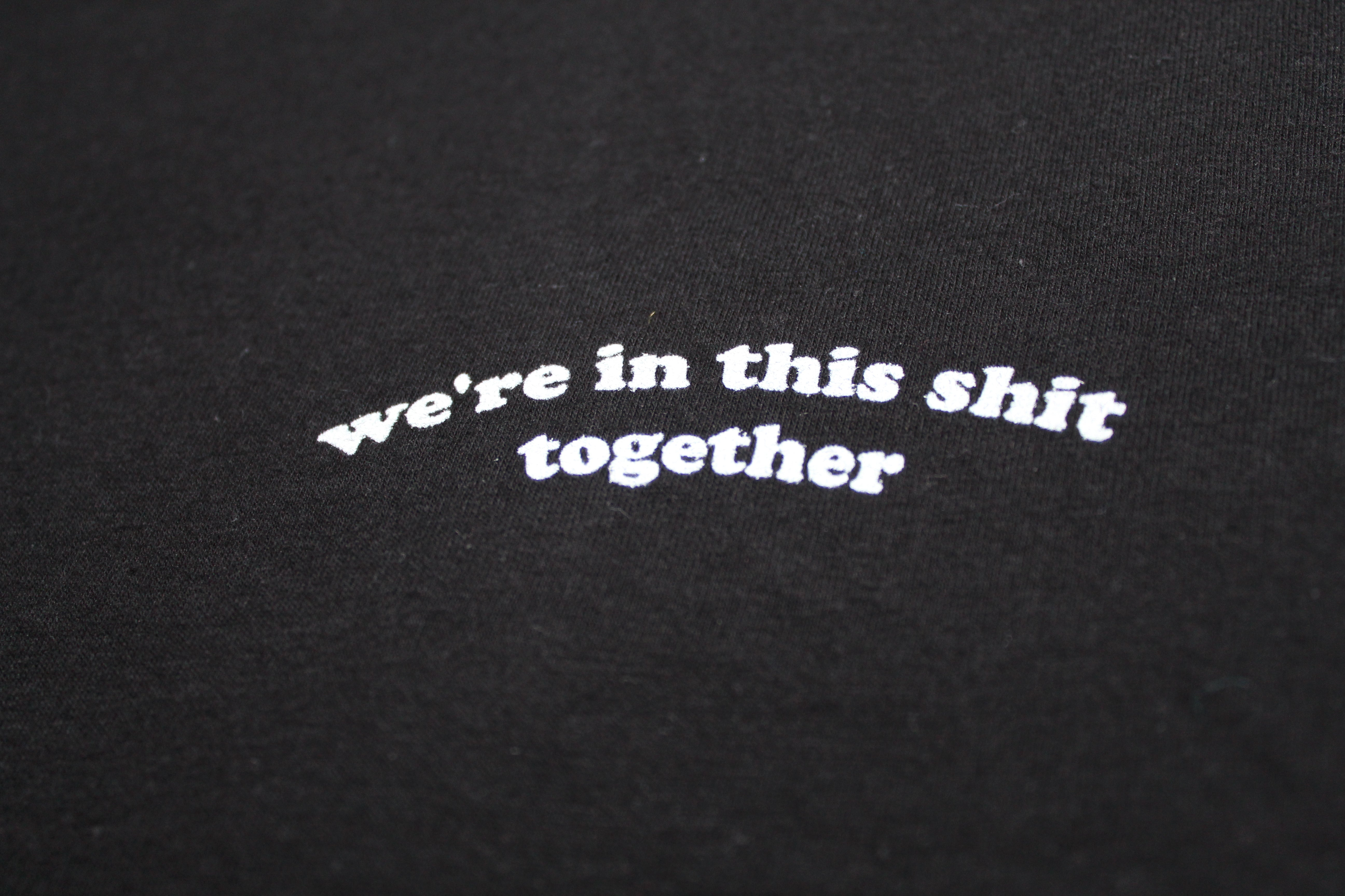 We're In This Shit Together T-Shirt I Embroidered on American Apparel