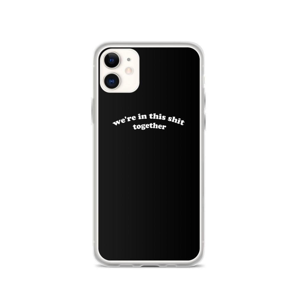 We're In This Shit Together iPhone Case